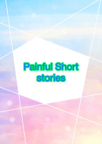 Painful Short stories