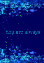 You are  olweys