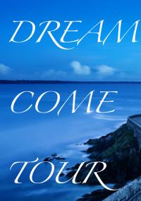 DREAM COME TOUR
