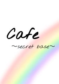 Cafe 〜secret base〜