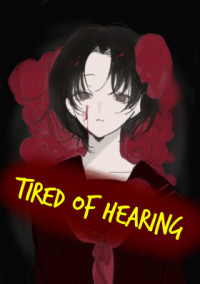 """Tired of hearing"""