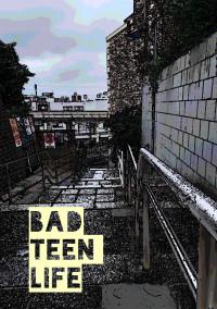 Bad teen life